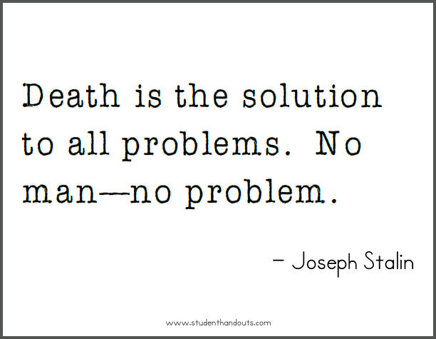 """""""Death is the solution to all problems. No man--no problem,"""" Joseph Stalin."""