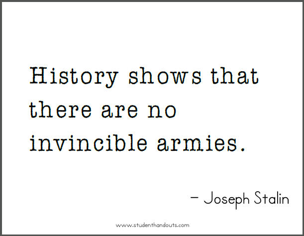 Joseph STALIN: History shows that there are no invincible armies.