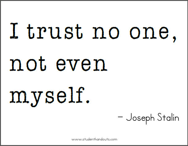 Joseph STALIN: I trust no one, not even myself.