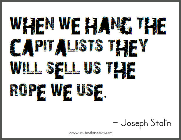 Joseph STALIN: When we hang the capitalists they will sell us the rope we use.