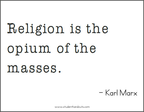 Karl MARX: Religion is the opium (opiate) of the masses.
