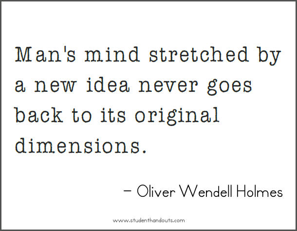 Oliver Wendell HOLMES: Man's mind stretched by a new idea never goes back to its original dimensions.