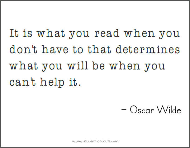 It is what you read when you don't have to that determines what you will be when you can't help it.  - Oscar Wilde